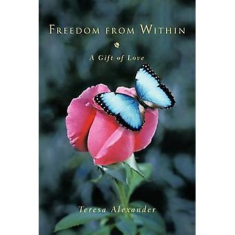 Freedom from Within A Gift of Love by Alexander & Teresa