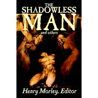 The Shadowless Man and Others by Henry Morley Fiction Classics by Morley & Henry