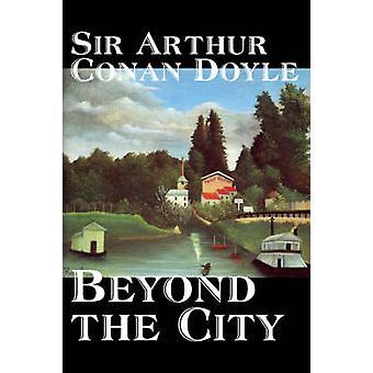 Beyond the City by Arthur Conan Doyle Fiction Mystery  Detective Historical Action  Adventure by Doyle & Sir Arthur Conan