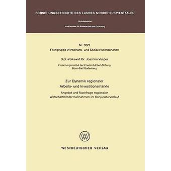Zur Dynamik regionaler Arbeits und Investitionsmrkte Angebot und zu regionaler Wirtschaftsfrdermanahmen im Konjunkturverlauf par Vesper & Joachim