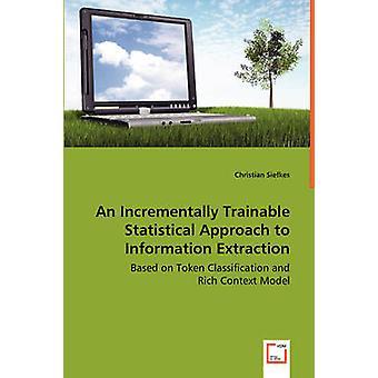 Un approccio statistico in modo incrementale Trainable di estrazione di informazioni basato su Token classificazione e modello di contesto ricco di Siefkes & Christian