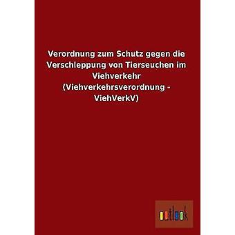 Verordnung zum Schutz gegen sterven Verschleppung von Tierseuchen im Viehverkehr Viehverkehrsverordnung ViehVerkV door Outlook Verlag