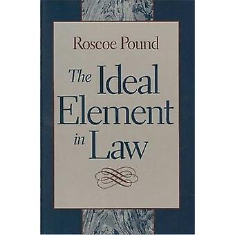 The Ideal Element in Law by Roscoe Pound - Stephen Presser - 97808659