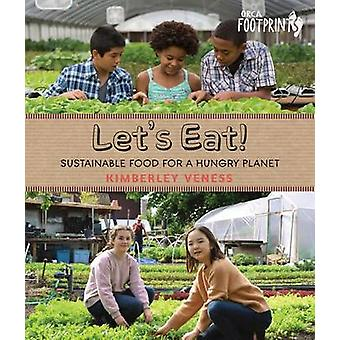 Let's Eat - Sustainable Food for a Hungry Planet by Kimberley Veness -