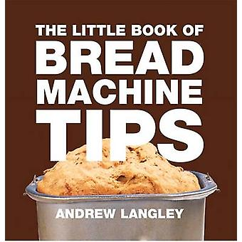 Little Book of Bread Machine Tips by Andrew Langley - 9781472903624 B