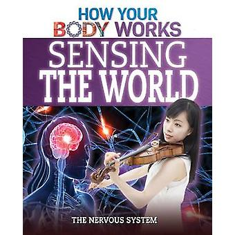 Sensing the World - The Nervous System by Thomas Canavan - 97814994124