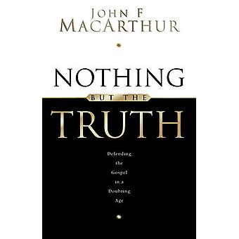 Nothing But the Truth - Upholding the Gospel in a Doubting Age by John