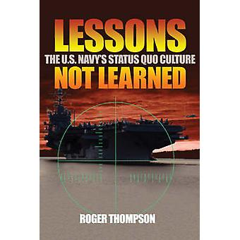 Lessons Not Learned - The U.S. Navy's Status Quo Culture by Roger Thom