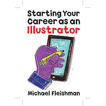 Starting Your Career as an Illustrator by Michael Fleishman - 9781621