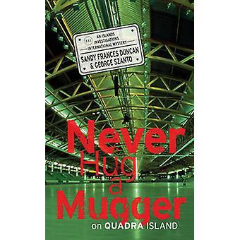 Never Hug a Mugger on Quadra Island by Sandy Frances Duncan - George