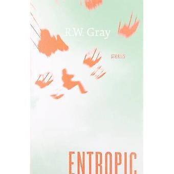 Entropic by R.W. Gray - 9781927063866 Book