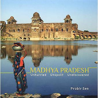Madhya Pradesh - Unhurried - Unspoilt - Undiscovered by Probir Sen - 9