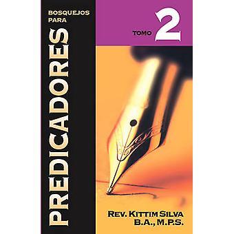 Bosquejos Para Predicadores - Tomo 2 by Kittim Silva-Bermudez - 97884