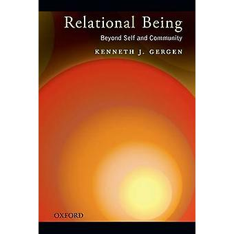 Relational Being Beyond Self and Community by Gergen & Kenneth J.