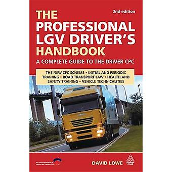 The Professional LGV Drivers Handbook A Complete Guide to the Driver CPC by Lowe & David