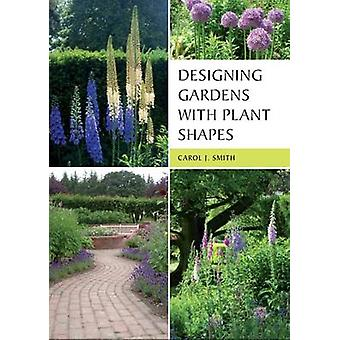 Designing Gardens with Plant Shapes by Carol Smith