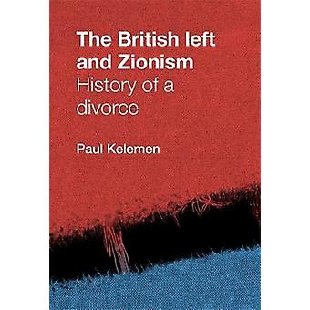 The British Left and Zionism - History of a Divorce by Kelemen - Paul