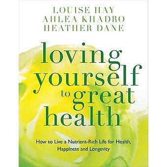 Aimer à la grande santé - comment vivre une vie riche en nutriments pour