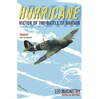 Hurricane - Victor of the Battle of Britain by Leo McKinstry - 9781848