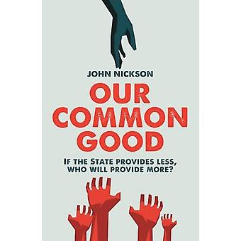 Our Common Good - If the States Provides Less - Who Will Provide More?