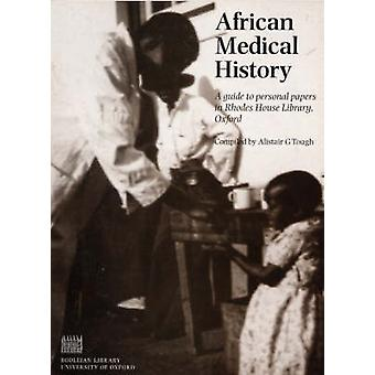 African Medical History - A Guide to Personal Papers in Rhodes House L