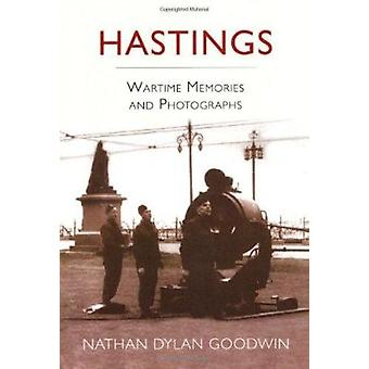 Hastings - Wartime Memories and Photographs by Nathan Dylan Goodwin -