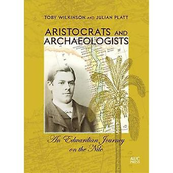 Aristocrats and Archaeologists - An Edwardian Journey on the Nile by T