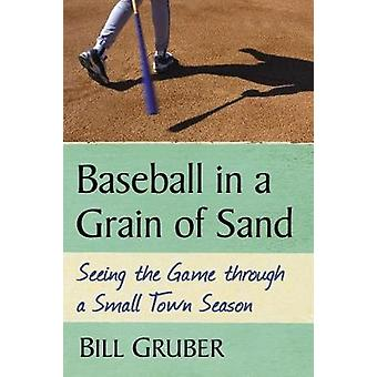 Baseball in a Grain of Sand - Seeing the Game through a Small Town Sea
