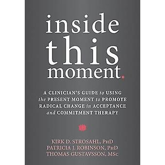 Inside This Moment - A Clinician's Guide to Using the Present Moment t
