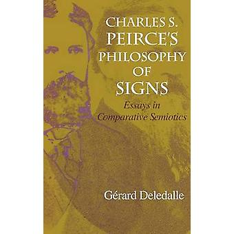Charles S. Peirce's Philosophy of Signs - Essays in Comparative Semiot