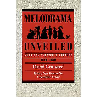 Melodrama Unveiled - American Theater and Culture - 1800-1850 by David