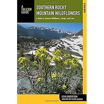 Southern Rocky Mountain Wildflowers: A Field Guide to Wildflowers in the Southern Rocky Mountains, Including Rocky...