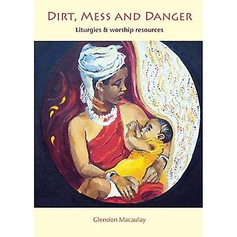 Dirt, Mess and Danger: Liturgies & Worship Resources