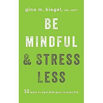 Garder à l'esprit et le Stress moins: 50 Ways to Deal avec ta vie (fou)