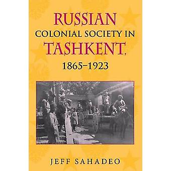 Russian Colonial Society in Tashkent 18651923 by Sahadeo & Jeff