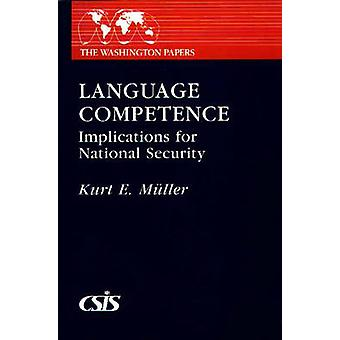 Language Competence Implications for National Security by Muller & Kurt E.