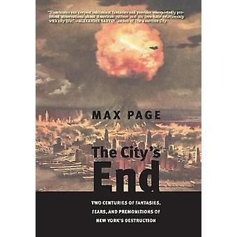Citys End Two Centuries of Fantasies Fears and Premonitions of New Yorks Destruction by Page & Max