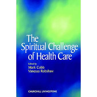 The Spiritual Challenge of Health Care by Cobb