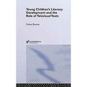 Young Childrens Literacy Development and the Role of Televisual Texts by Browne Naima