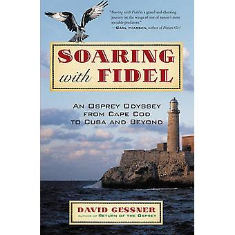 Soaring with Fidel An Osprey Odyssey from Cape Cod to Cuba and Beyond by Gessner & David