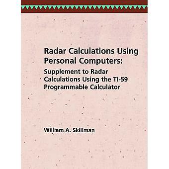 Radar Calculations Using Personal Computers Supplement to Radar Calculations Using the Ti59 Programmable Calculator by Skillman & William A.