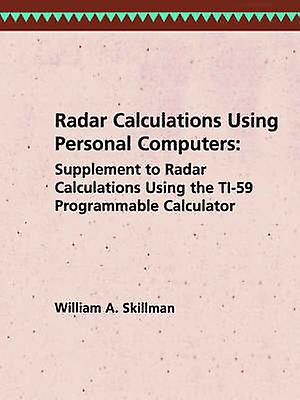 Radar Calculations Using Personal Computers Supplement to Radar Calculations Using the Ti59 Programmable Calculator by Skillman & William A.
