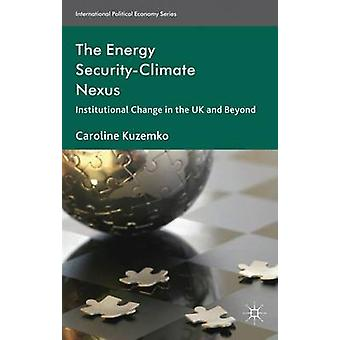 The Energy SecurityClimate Nexus Institutional Change in the UK and Beyond by Kuzemko & Caroline