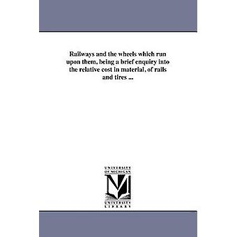Jernbaner og hjul som kjører dem som en kort undersøkelse de relative kostnadene i materiale på rails og dekk... av Prosser & Thomas