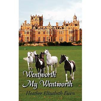 Wentworth My Wentworth by Ewen & Heather Elizabeth