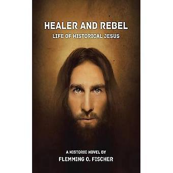 Parantaja ja Rebel Life of historiallinen Jeesus Fischer & Flemming O.