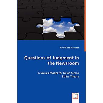 Questions of Judgment in the Newsroom by Plaisance & Patrick Lee