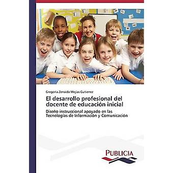El desarrollo profesional del docente de educacin inicial by Mejias Gutierrez Gregoria Zenaida