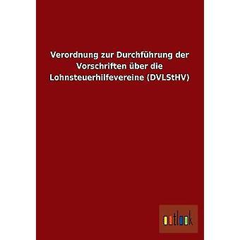 Verordnung zur Durchfhrung der Vorschriften ber die Lohnsteuerhilfevereine DVLStHV par ohne Autor