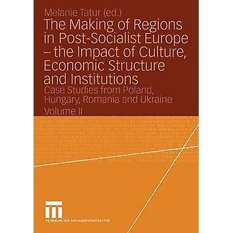 A criação de regiões na Europa PostSocialist o impacto da estrutura económica de cultura e estudos de caso das instituições da Polónia Hungria Romênia por Tatur & Melanie